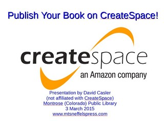 Here are the slides I presented last night describing how to publish on CreateSpace. Clicking on the slide will bring up a rather large PDF file; please be patient while it loads.